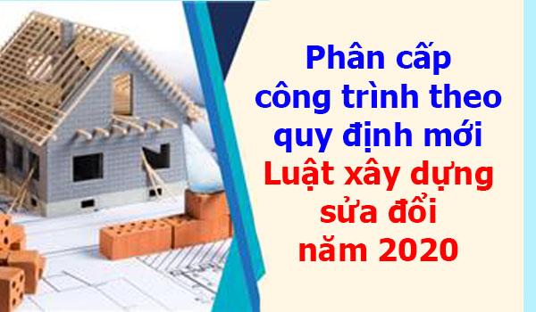 Phân cấp công trình theo quy định mới Luật xây dựng sửa đổi