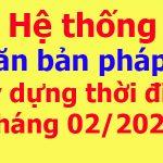 Hệ thống văn bản pháp luật xây dựng thời điểm tháng 02/2021